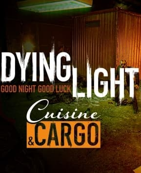 Dying Light - Cuisine & Cargo